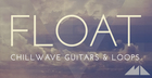 Float - Chillwave Guitars & Loops