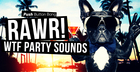 RAWR! - WTF Party Sounds