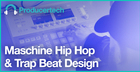 Maschine Hip Hop & Trap Beat Design