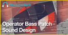 Operator Bass Patch Sound Design