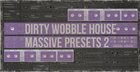 Dirty Wobble House: Massive Presets Vol 2