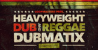 Dubmatix Presents - Heavyweight Dub & Reggae