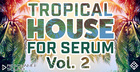 Tropical House for Serum Vol.2