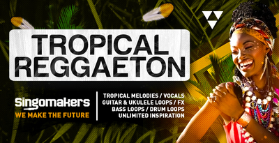 Singomakers tropical reggaeton tropical melodyes vocals guitar ukulele loops fx bass loops drum loops unlimited inspiration 1000 512