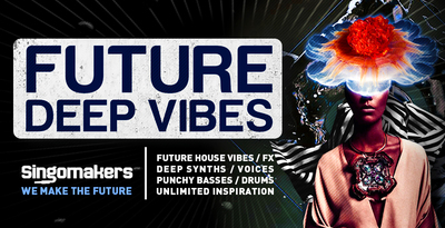 Singomakers future deep vibes future house vibes fx deep synths voices punchy basses drums unlimited inspiration 1000 512