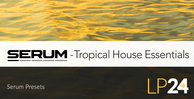 Lp24 serum presets tropicalhouseessentials 1000x512