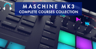 Maschine MK3 Complete Courses Collection