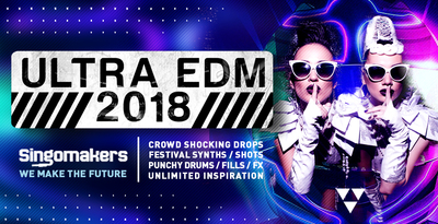 Singomakers ultra edm 2018 crowd shocking drops festival synths shots punchy drums fills fx unlimited inspiration 1000 512
