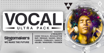 Singomakers vocal ultra pack 6 vocalists song vocals reggaeton rap reggae house disco chorus phrases shouts adlibs whispers vocoder unlimited inspiration 1000 512