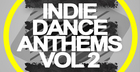 Indie Dance Anthems Vol 2