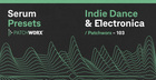 Indie Dance & Electronica - Serum Presets