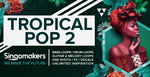 Singomakers tropical pop 2 bass loops drum guitar  one shots fx vocals unlimited inspiration 1000 512
