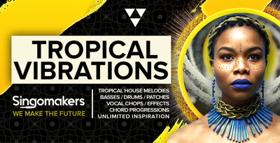 Singomakers tropical vibrations tropical house melodies basses drums patches vocal chops effects chord progressions unlimited inspiration 1000 512