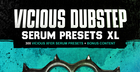 Vicious Dubstep Serum Presets XL