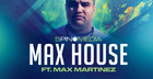 Max House Ft. Max Martinez