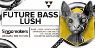Singomakers future bass lush bass loops synth drum one shots fx vocal chops unlimited inspiration 1000 512