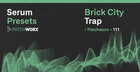 Brick City Trap - Serum Presets