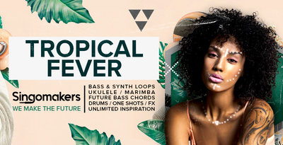Singomakers tropical fever bass synth loops ukulele marimba future bass chords drums one shots fx unlimited inspiration 1000 512
