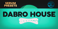 Dabromusic dabro house serum presets 1000 512