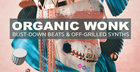 Organic Wonk: Bust-Down Beats & Off-Grilled Synths
