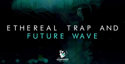 Ethereal trap and future wave komorebi audio trap loops 512
