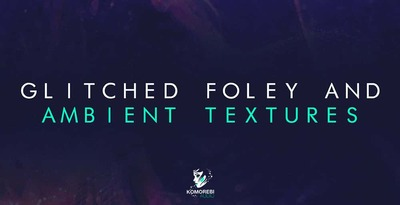 512 glitched foley   ambient textures komorebi ambient loops