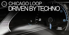 Chicago Loop – Driven By Techno