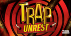 Trap Unrest