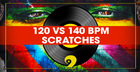 99 Patches Presents: 120 VS 140 BPM Scratches