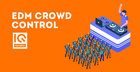 EDM Crowd Control