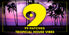 99 Patches Presents: Tropical House Vibes