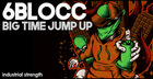 6Blocc – Big Time Jump Up