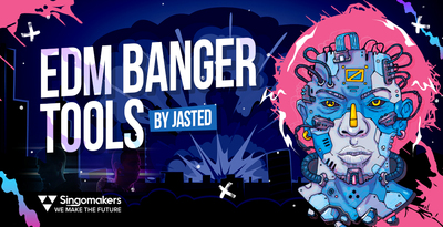 Singomakers edm banger tools by jasted 1000 512