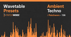 Ambient Techno - Wavetable Presets