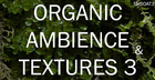 Organic Ambience and Textures 3