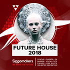 Singomakers future house 2018 synths chords fx basses vocal cuts pianos one shots unlimited inspiration 1000x1000