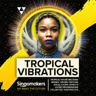 Singomakers tropical vibrations tropical house melodies basses drums patches vocal chops effects chord progressions unlimited inspiration 1000 1000