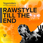 Singomakers rawstyle till the end 1000 1000 web